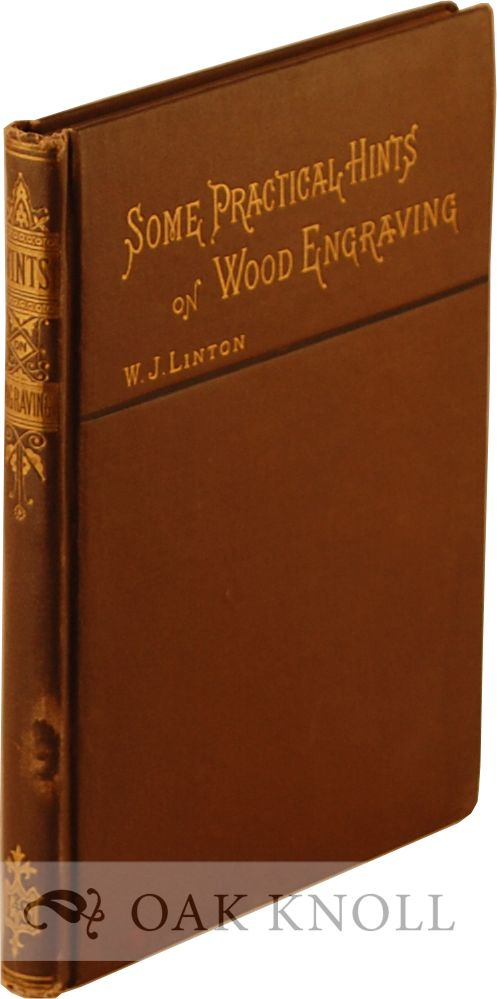 SOME PRACTICAL HINTS ON WOOD-ENGRAVING FOR THE INSTRUCTION OF REVIEWERS AND THE PUBLIC. W. J. Linton.