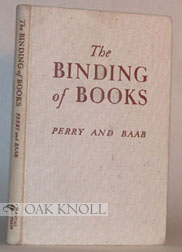THE BINDING OF BOOKS. Kenneth F. Perry, Clarence T. Babb.
