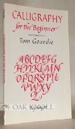 CALLIGRAPHY FOR THE BEGINNER. Tom Gourdie.