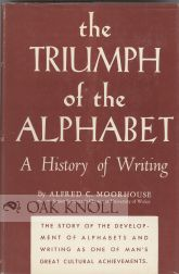 THE TRIUMPH OF THE ALPHABET, A HISTORY OF WRITING. Alfred C. Moorhouse.
