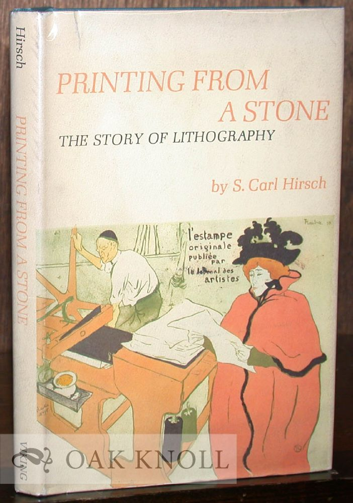PRINTING FROM A STONE, THE STORY OF LITHOGRAPHY. S. Carl Hirsch.