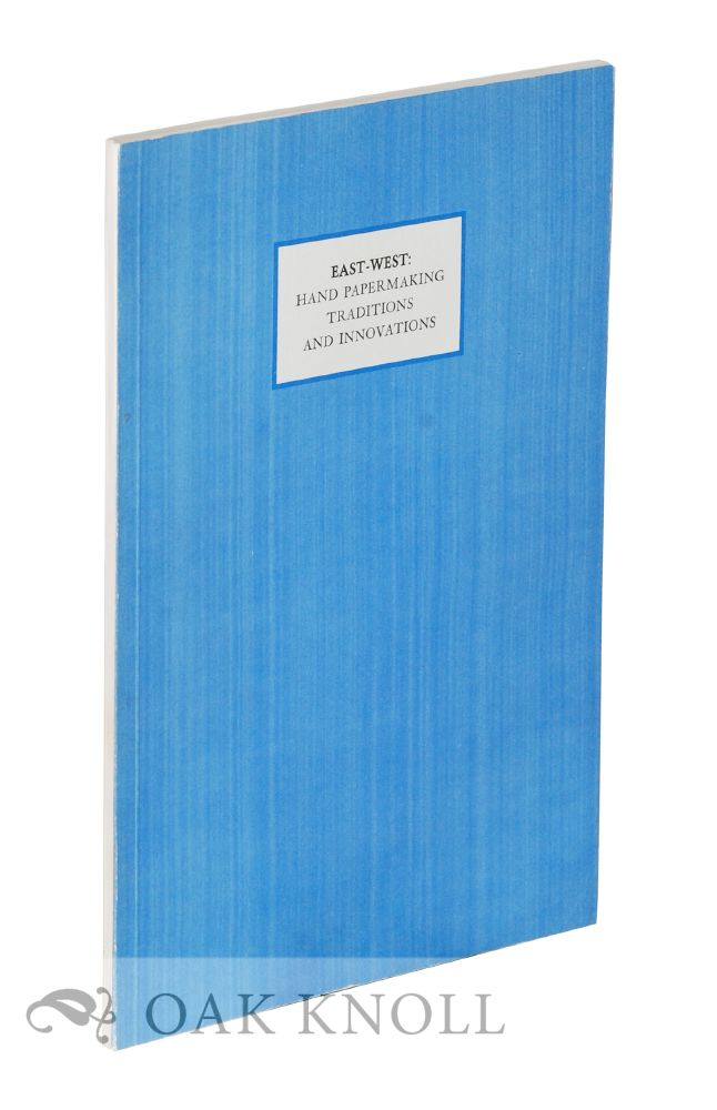EAST-WEST: HAND PAPERMAKING TRADITIONS AND INNOVATIONS, AN EXHIBITION CATALOGUE. Alice Schreyer.
