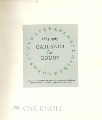 GARLANDS FOR GOUDY, 1865-1965, JOINT KEEPSAKE FOR THE FIFTH ANNUAL MEE TING OF THE NEW YORK AREA CHAPPELS.