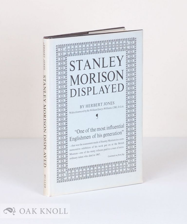 STANLEY MORISON DISPLAYED, AN EXAMINATION OF HIS EARLY TYPOGRAPHIC WORK. Herbert Jones.