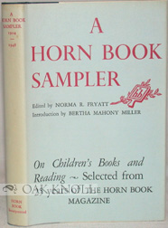 A HORN BOOK SAMPLER ON CHILDREN'S BOOKS AND READING SELECTED FROM TWENTY-FIVE YEARS OF THE HORN BOOK MAGAZINE 1924-1948. Norma R. Fryatt.