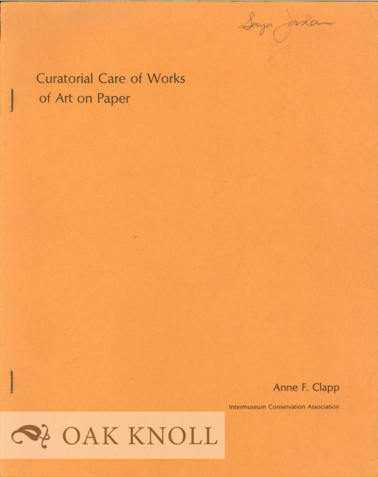 CURATORIAL CARE OF WORKS OF ART ON PAPER. Anne F. Clapp.