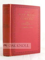 ONE HUNDRED BEST BOOKS. WITH THE ADDITION OF A SUPPLEMENTARY LIST OF ONE HUNDRED TITLES SUGGESTED BY THE PUBLISHERS OF THE AMERICAN EDITION. C. Lewis Hind.