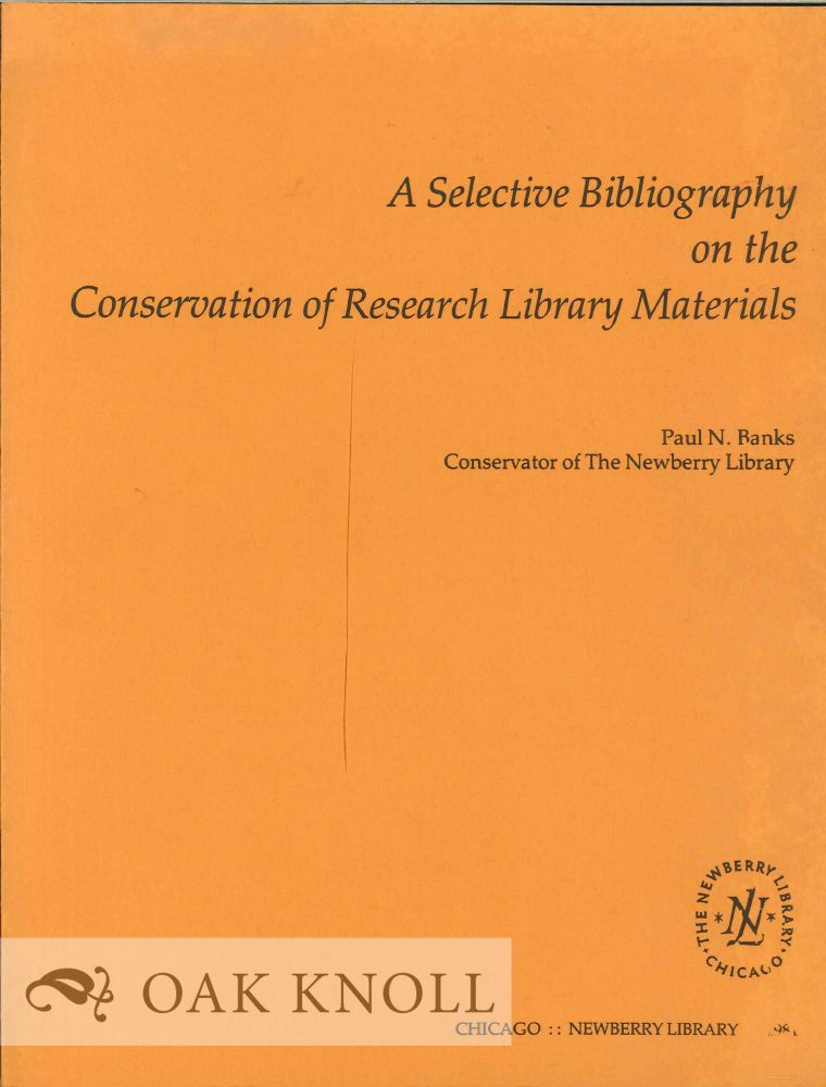 SELECTIVE BIBLIOGRAPHY ON THE CONSERVATION OF RESEARCH LIBRARY MATERIA LS. Paul N. Banks.