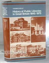 HISTORY OF PUBLIC LIBRARIES IN GREAT BRITAIN. Thomas Kelly.