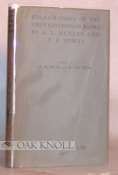 BIBLIOGRAPHIES OF THE FIRST EDITIONS OF BOOKS BY ALDOUS HUXLEY AND BY T.F. POWYS. Percy H. Muir, B. Van Thal.
