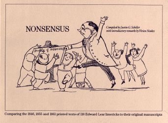 NONSENSUS: CROSS-REFERENCING EDWARD LEAR'S ORIGINAL 116 LIMERICKS WITH EIGHT HOLOGRAPH MANUSCRIPTS AND COMPARING THEM TO PRINTED TEXTS FROM THE 1846,1855 AND 1861 VERSIONS; TOGETHER WITH A CENSUS OF KNOWN COPIES OF THE GENUINE FIRST EDITION. Justin G. Schiller.
