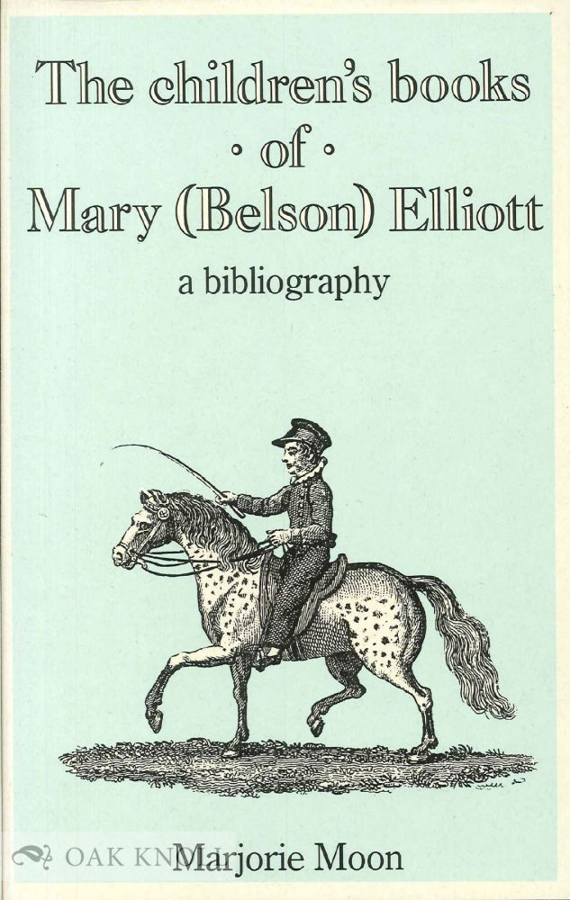 CHILDREN'S BOOKS OF MARY (BELSON) ELLIOTT BLENDING SOUND CHRISTIAN PRINCIPLES WITH CHEERFUL CULTIVATION. Marjorie Moon.