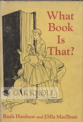 WHAT BOOK IS THAT? FUN WITH BOOKS AT HOME-AT SCHOOL. Ruth H. Harshaw, Dilla W. Macbean.