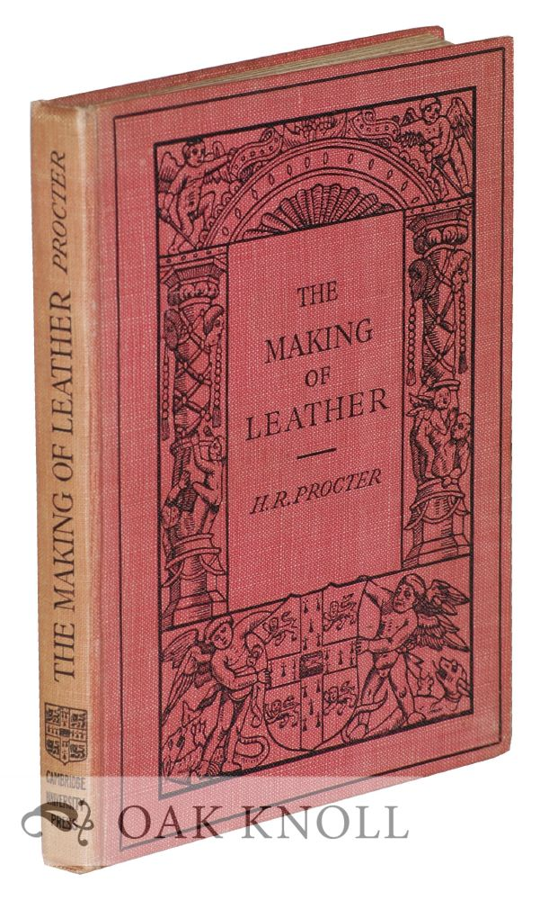 THE MAKING OF LEATHER. Henry R. Procter.