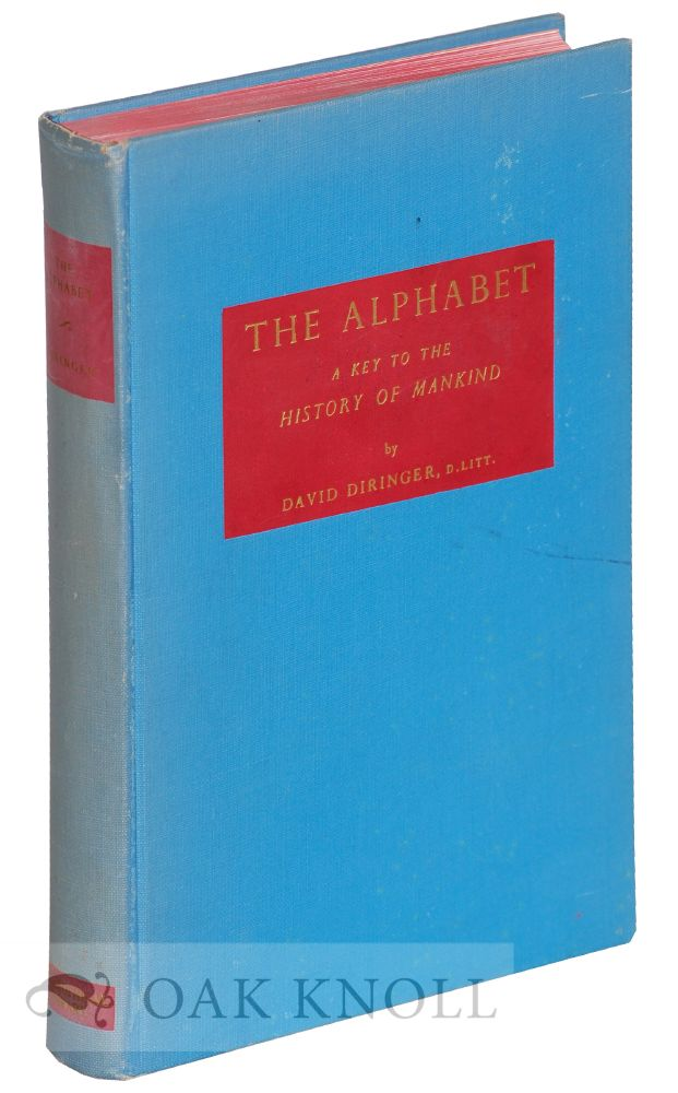 THE ALPHABET, A KEY TO THE HISTORY OF MANKIND. David Diringer.