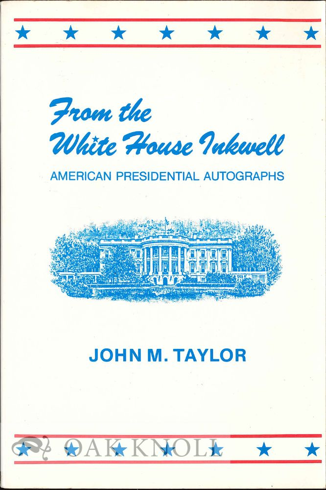 FROM THE WHITE HOUSE INKWELL, AMERICAN PRESIDENTIAL AUTOGRAPHS. John M. Taylor.