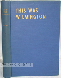 """THIS WAS WILMINGTON, A VETERAN JOURNALIST'S RECOLLECTIONS OF THE """"GOOD OLD DAYS."""" A. O. H. Grier."""