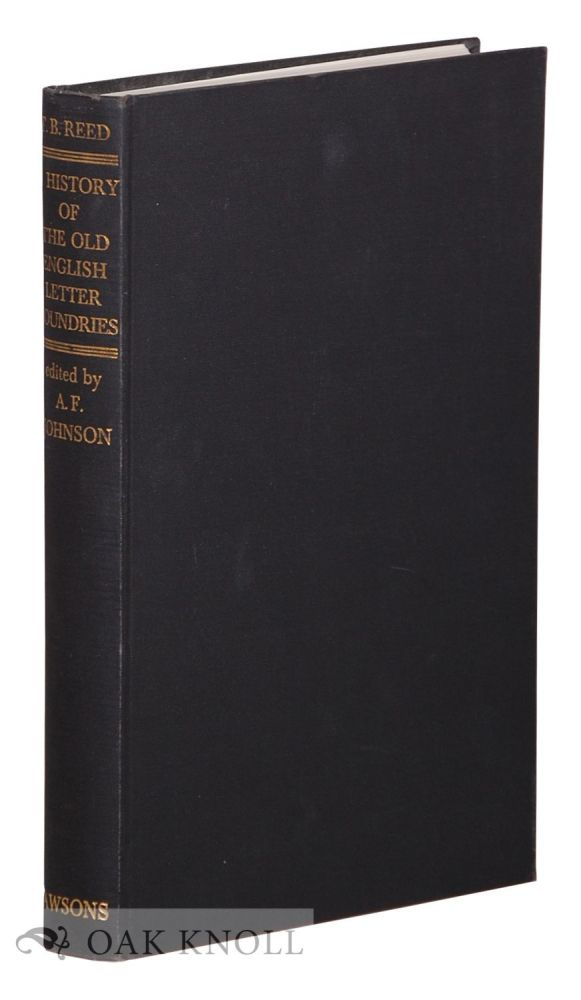 HISTORY OF THE OLD ENGLISH LETTER FOUNDRIES WITH NOTES, HISTORICAL AND BIBLIOGRAPHICAL ON THE RISE AND PROGRESS OF ENGLISH TYPOGRAPHY. Talbot Baines Reed.