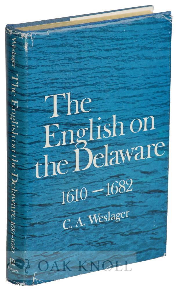 THE ENGLISH ON THE DELAWARE: 1610-1682. C. A. Weslager.