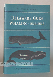 DELAWARE GOES WHALING, 1833-1845. Kenneth R. Martin.