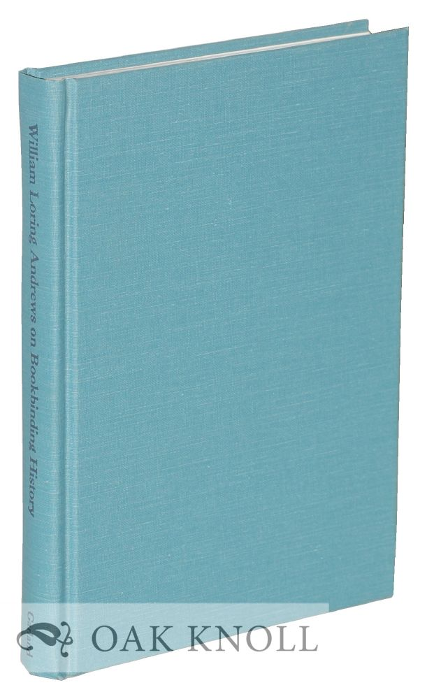 WILLIAM LORING ANDREWS ON BOOKBINDING HISTORY. William Loring Andrews.