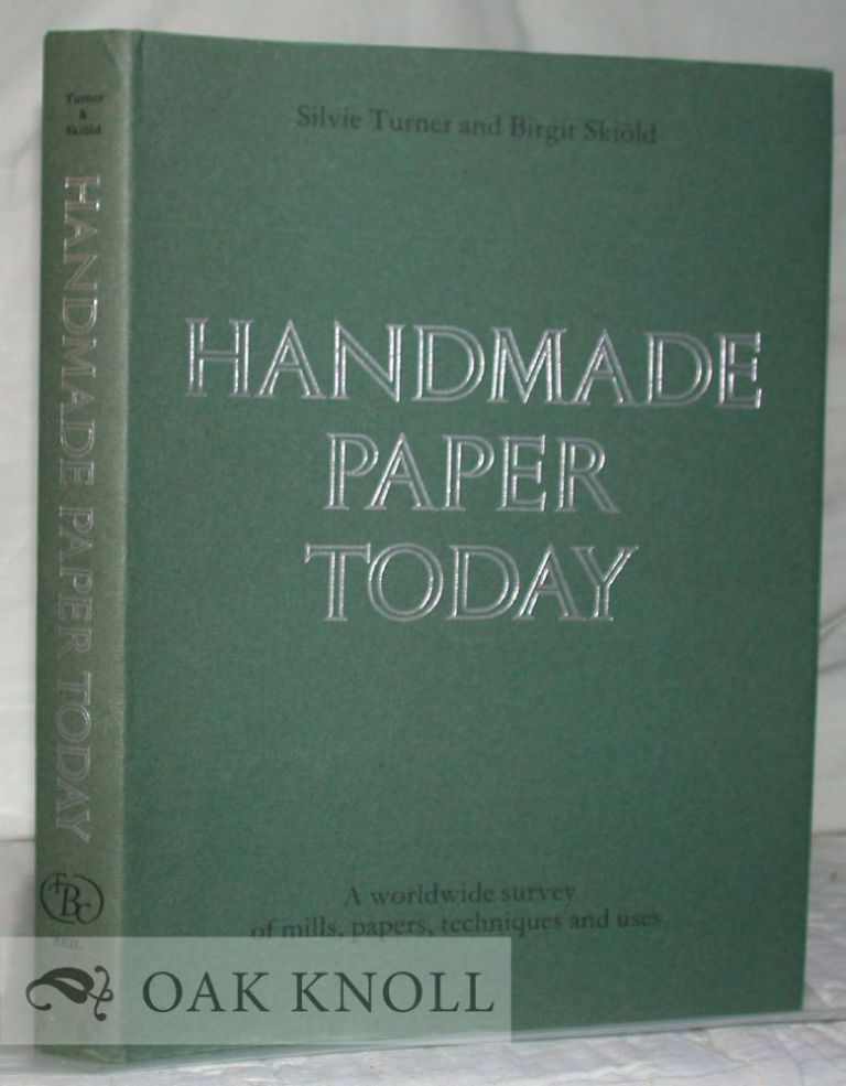 HANDMADE PAPER TODAY, A WORLDWIDE SURVEY OF MILLS, PAPERS, TECHNIQUES AND USES. Silvie Turner, Birgit Skiold.