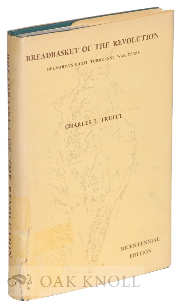 BREADBASKET OF THE REVOLUTION, DELMARVA IN THE WAR FOR INDEPENDENCE. Charles J. Truitt.