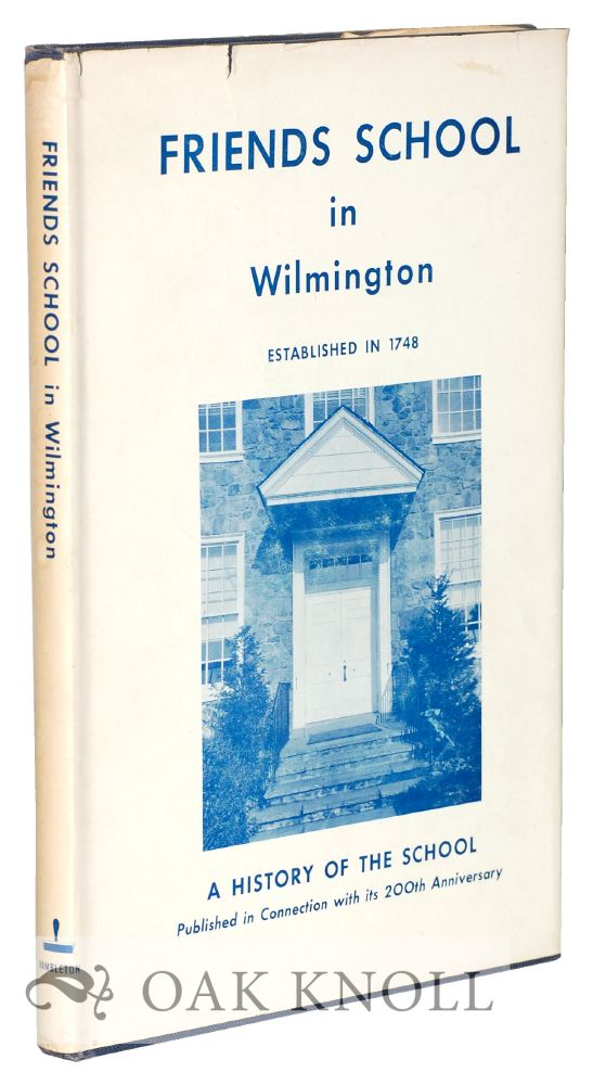 FRIENDS SCHOOL IN WILMINGTON, AN ACCOUNT OF THE GROWTH OF THE SCHOOL FROM ITS BEGINNINGS TO THE PRESENT TIME...