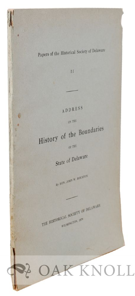ADDRESS ON THE HISTORY OF THE BOUNDARIES OF THE STATE OF DELAWARE. John W. Houston.