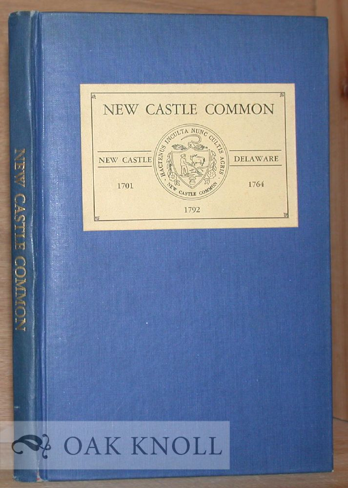NEW CASTLE COMMON, NEW CASTLE, DELAWARE, OCTOBER 31, 1701, COMMON LOCATED BY WARRANT FOR SURVEY FROM WILLIAM PENN ...