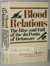 BLOOD RELATIONS, THE RISE & FALL OF THE DU PONTS OF DELAWARE. Leonard Mosley.