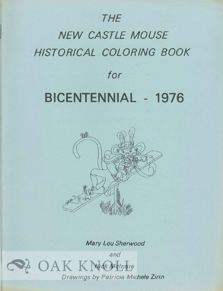 NEW CASTLE MOUSE HISTORICAL COLORING BOOK FOR BICENTENNIAL - 1976. Mary Lou Sherwood, Nick McIntire.