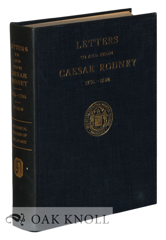 LETTERS TO AND FROM CAESAR RODNEY, 1756-1784. George Herbert Ryden.