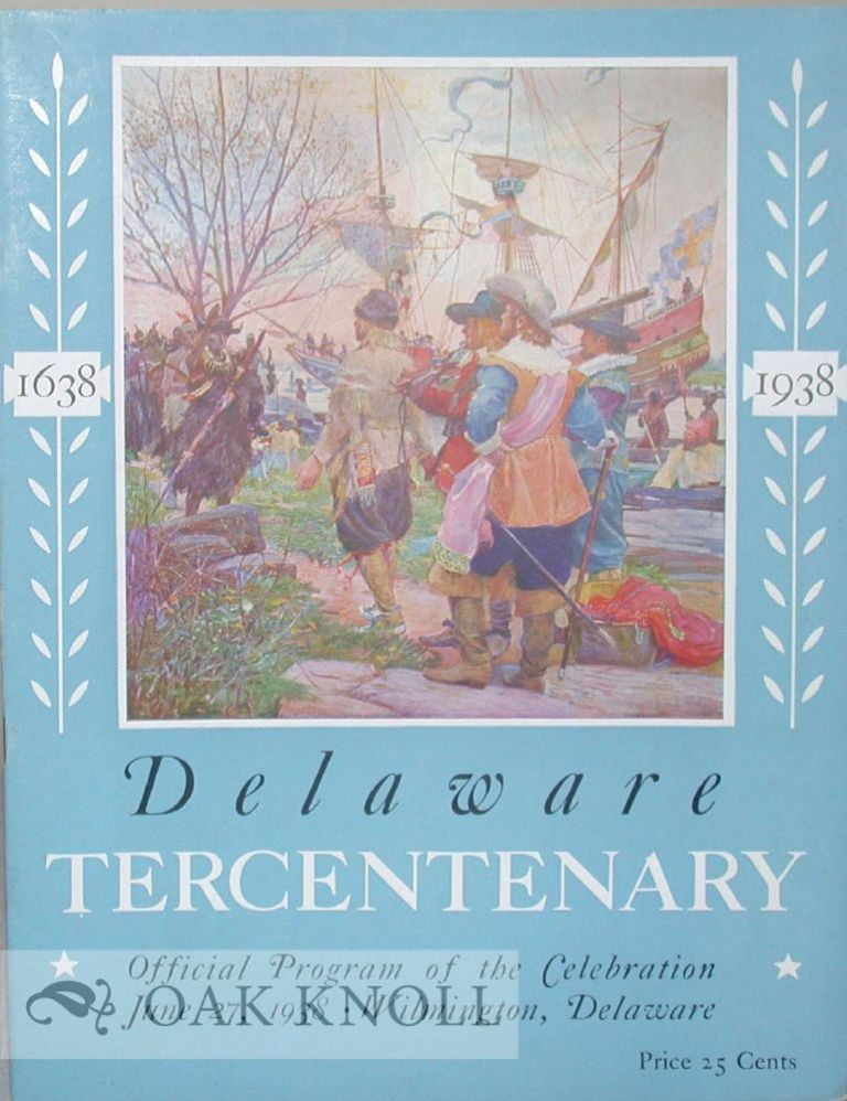 DELAWARE TERCENTENARY, 1638 - 1938, OFFICIAL PROGRAM OF THE CELEBRATION, JUNE 27, 1938, WILMINGTON, DELAWARE.