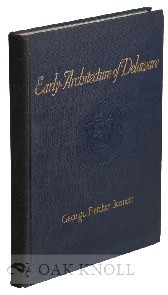 EARLY ARCHITECTURE OF DELAWARE. George Fletcher Bennett.