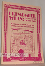 I REMEMBER WHEN: BETWEEN THE WORLD WARS, A TREASURY OF REMINISCENCES BY DELAWARE AREA SENIOR CITIZENS. Patricia C. Kent.