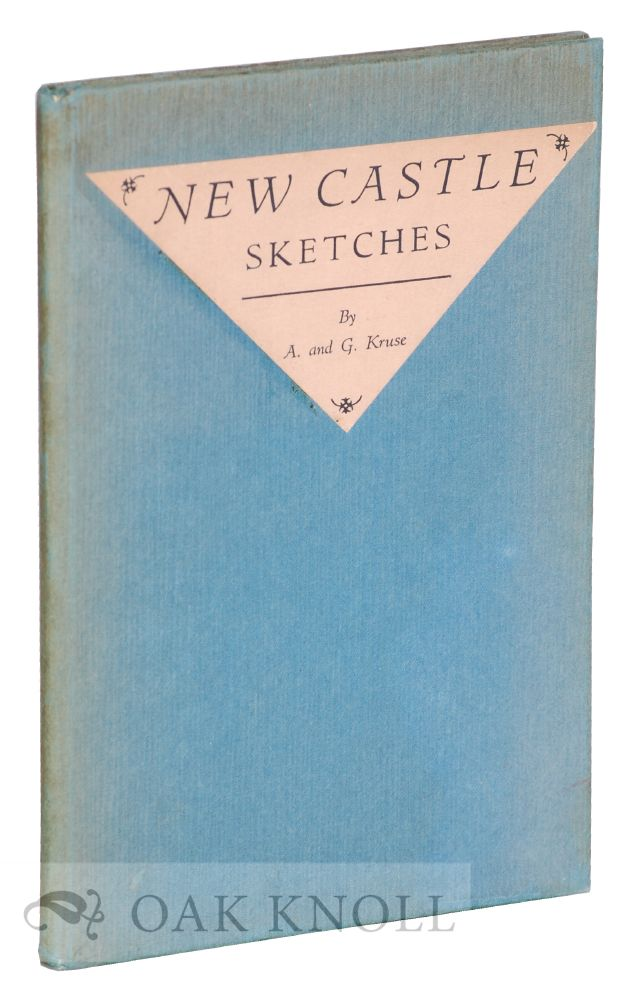NEW CASTLE SKETCHES. Drawings by Albert Kruse. Notes by Gertrude Kruse. Gertrude Kruse.