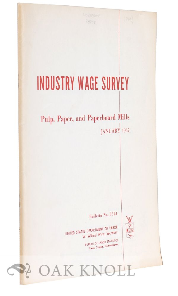 INDUSTRY WAGE SURVEY, PULP, PAPER, AND PAPERBOARD MILLS. JANUARY 1962.