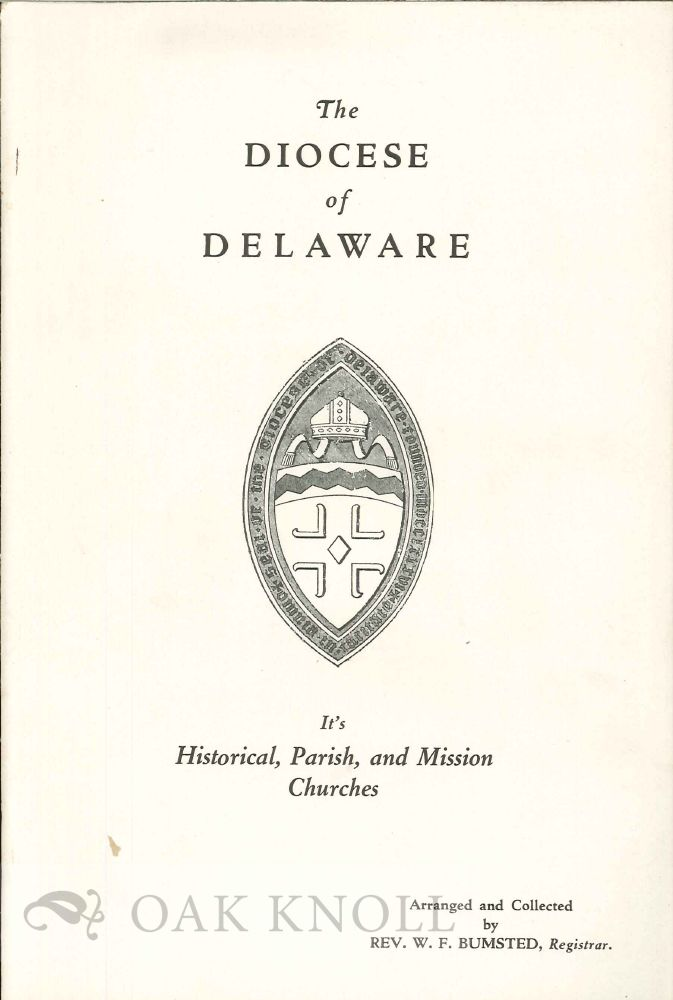 THE DIOCESE OF DELAWARE, IT'S HISTORICAL, PARISH, AND MISSION CHURCHES. W. F. Bumstead.