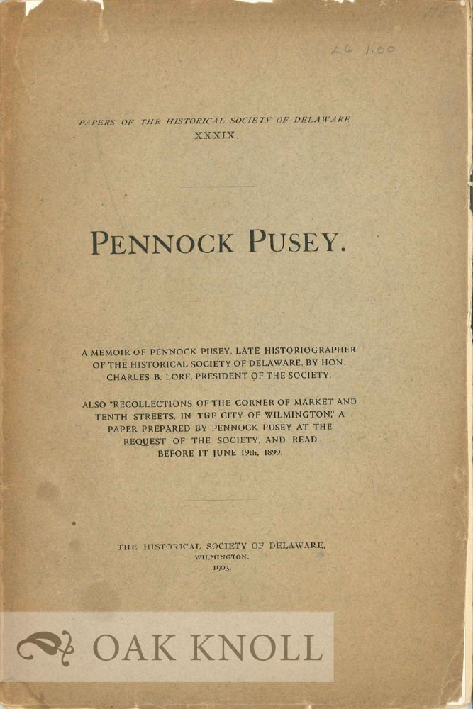 "PENNOCK PUSEY. ALSO ""RECOLLECTIONS OF THE CORNER OF MARKET AND TENTH STREETS, IN THE CITY OF WILMINGTON."" ... BY PENNOCK PUSEY. Charles B. Lore."