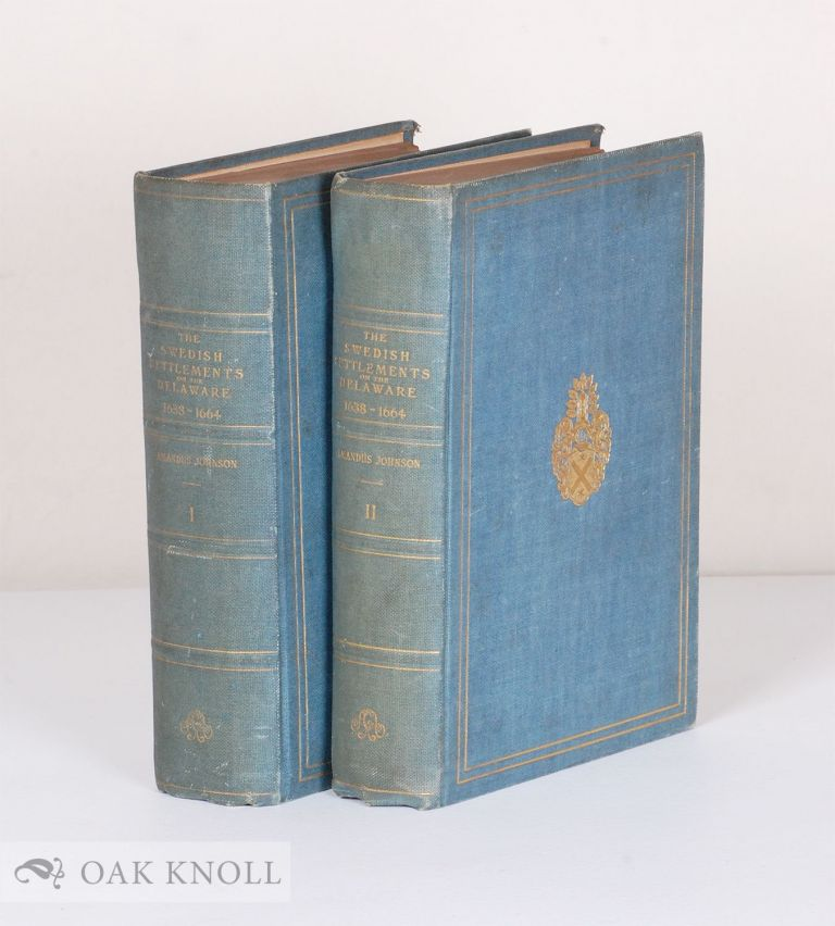 THE SWEDISH SETTLEMENTS ON THE DELAWARE, THEIR HISTORY AND RELATION TO THE INDIANS, DUTCH AND ENGLISH, 1638-1664. With an Account of the South, The New Sweden, and The American Companies, and the Efforts of Sweden to Regain the Colony. Amandus Johnson.