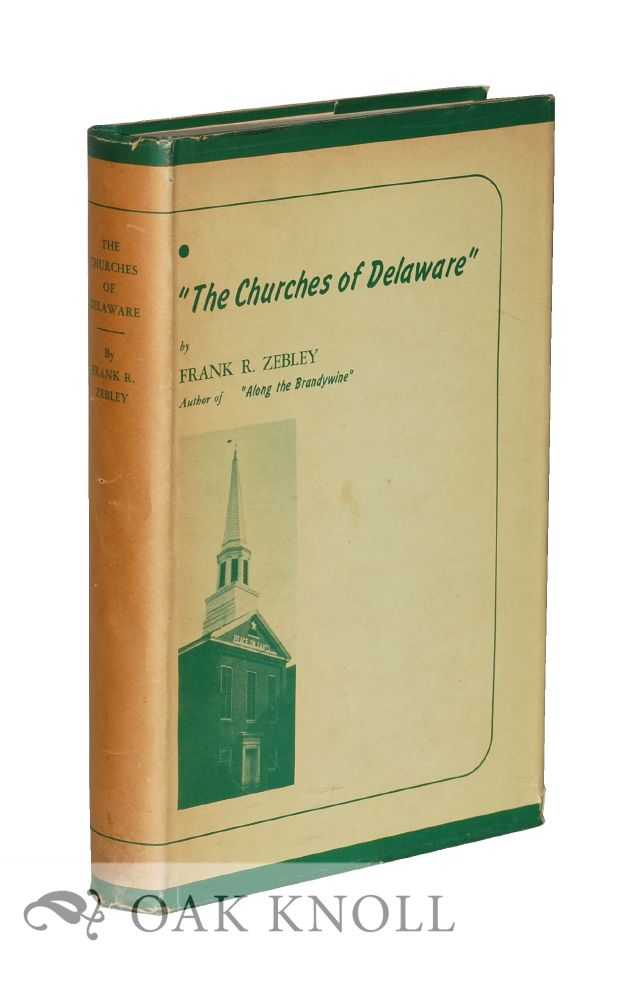 THE CHURCHES OF DELAWARE. Frank R. Zebley.