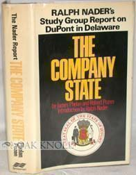 THE COMPANY STATE, RALPH NADER'S STUDY GROUP REPORT ON DU PONT IN DELAWARE. James Phelan, Robert Pozen.