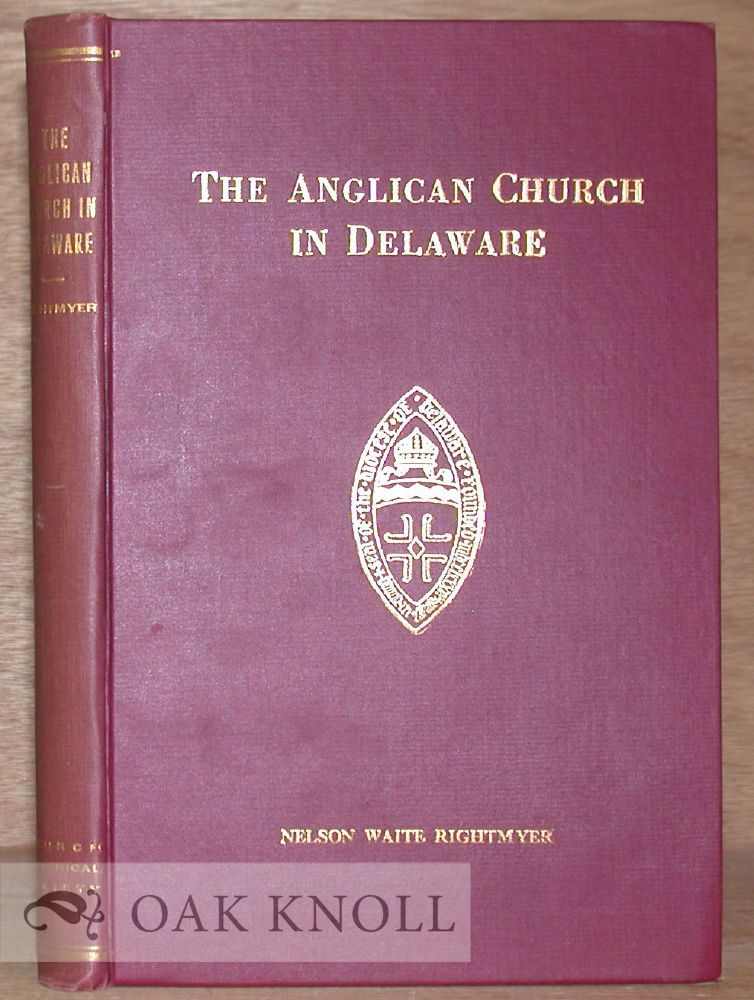 THE ANGLICAN CHURCH IN DELAWARE. Nelson Waite Rightmyer.