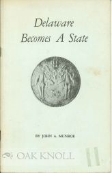 DELAWARE BECOMES A STATE. John A. Munroe.