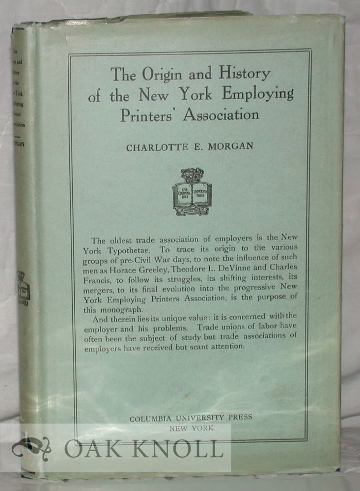 THE ORIGIN AND HISTORY OF THE NEW YORK EMPLOYING PRINTERS' ASSOCIATION. Charlotte E. Morgan.