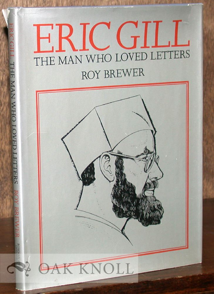 ERIC GILL, THE MAN WHO LOVED LETTERS. Roy Brewer.