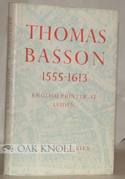 THOMAS BASSON, 1555-1613, ENGLISH PRINTER AT LEIDEN. J. A. Van Dorsten.