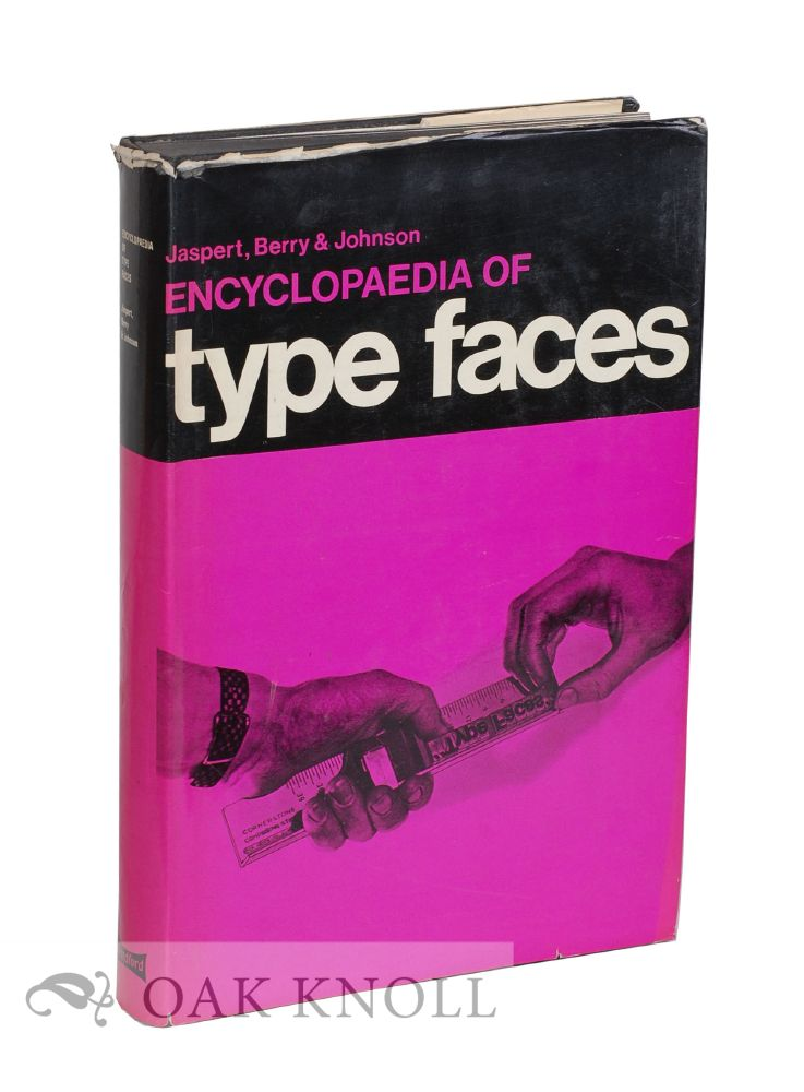 ENCYCLOPAEDIA OF TYPE FACES. W. Pincus Jaspert, W. Turner Berry and. Johnson.