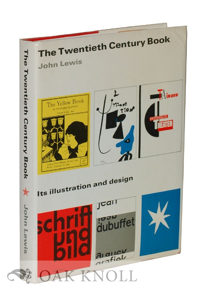 THE TWENTIETH CENTURY BOOK, ITS ILLUSTRATION AND DESIGN. John Lewis.